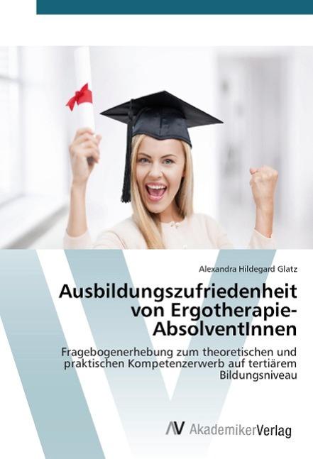 Ausbildungszufriedenheit von Ergotherapie-AbsolventInnen Glatz, Alexandra Hild..