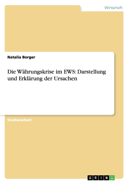 Die Waehrungskrise im EWS: Darstellung und Erklaerung der Ursachen - Borger, Natalia