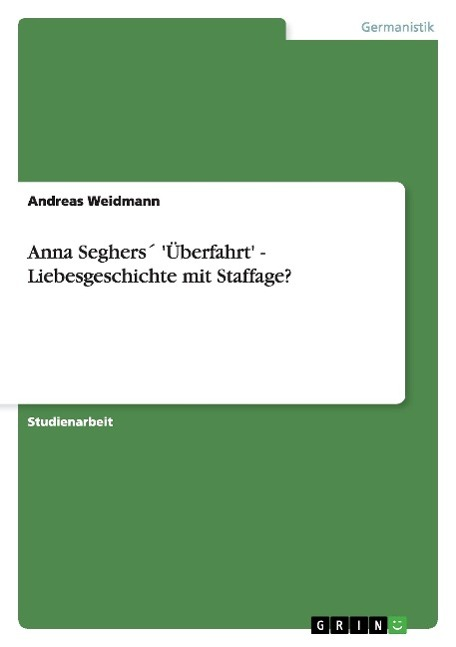 Anna Seghers  Ueberfahrt  - Liebesgeschichte mit Staffage? - Weidmann, Andreas