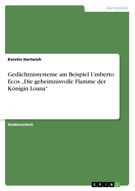 Gedaechtnissysteme am Beispiel Umberto Ecos  Die geheimnisvolle Flamme der Koenigin Loana - Hartwich, Kerstin