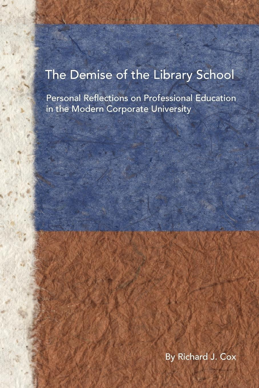 The Demise of the Library School - Cox, Richard J.