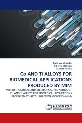 Co AND Ti ALLOYS FOR BIOMEDICAL APPLICATIONS PRODUCED BY MIM - Muterlle, Palloma Molinari, Alberto Perina, Matteo