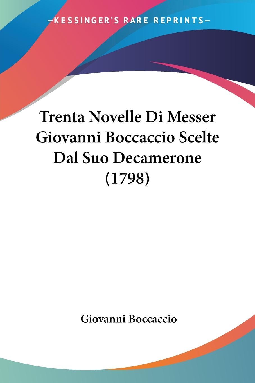 Trenta Novelle Di Messer Giovanni Boccaccio Scelte Dal Suo Decamerone (1798) - Boccaccio, Giovanni