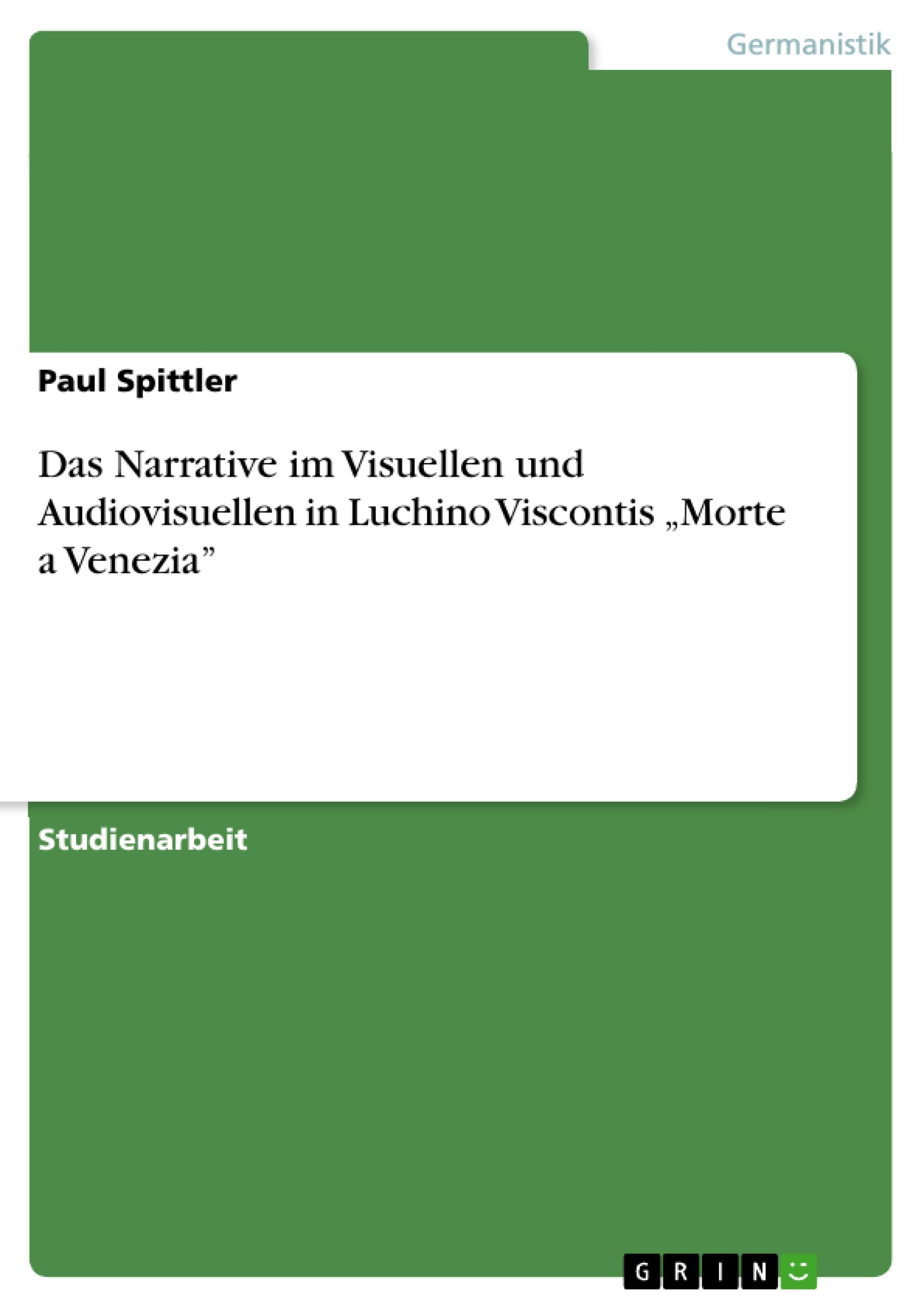 Das Narrative im Visuellen und Audiovisuellen in Luchino Viscontis  Morte a Venezia - Spittler, Paul