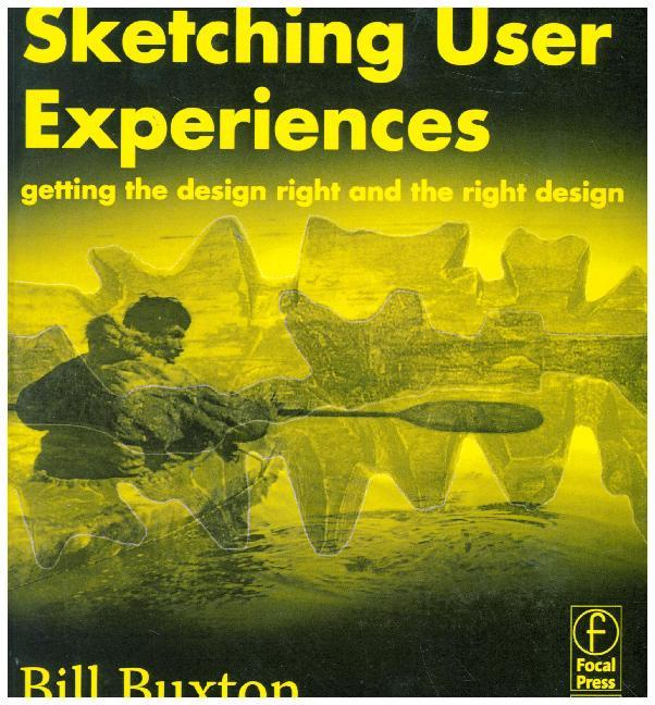 Sketching User Experiences: Getting the Design Right and the Right Design Buxt..