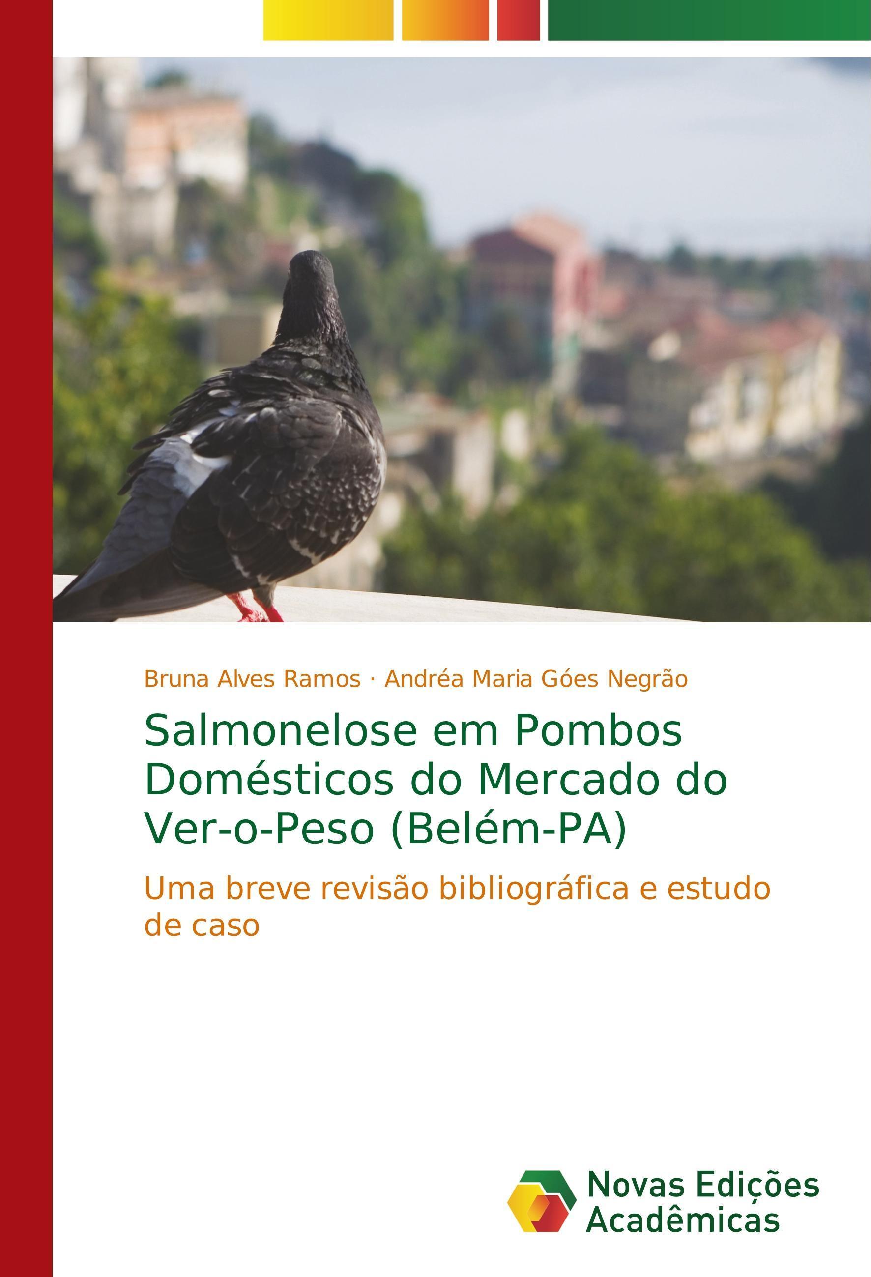 Salmonelose em Pombos Domésticos do Mercado do Ver-o-Peso (Belém-PA) - Alves Ramos, Bruna Góes Negrão, Andréa Maria