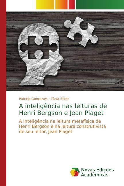 A inteligência nas leituras de Henri Bergson e Jean Piaget - Gonçalves, Patrícia Stoltz, Tania