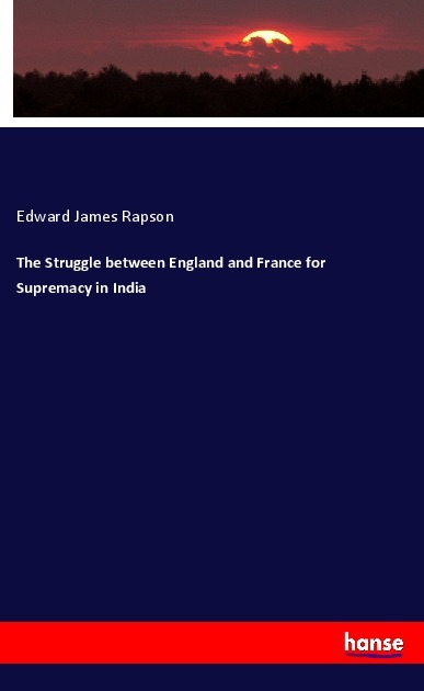 The Struggle between England and France for Supremacy in India - Rapson, Edward James