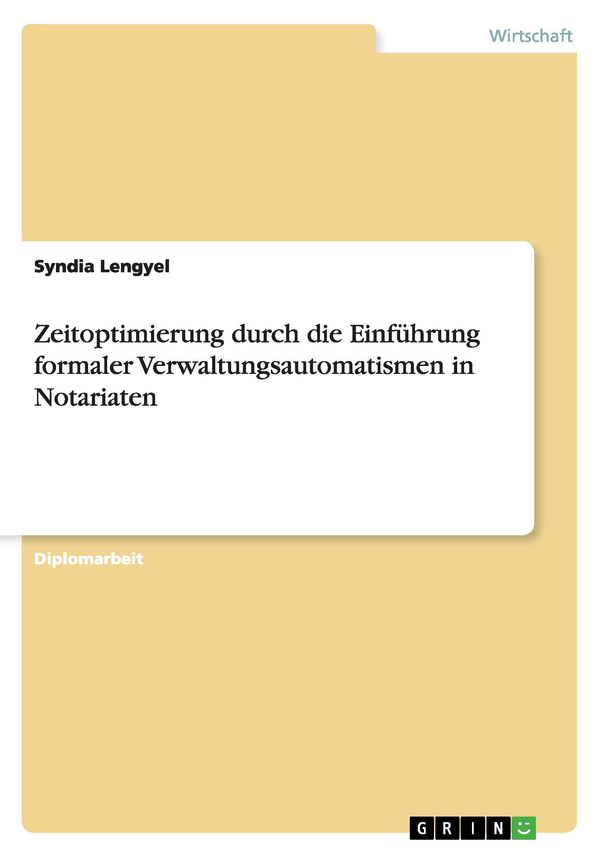 Zeitoptimierung durch die Einfuehrung formaler Verwaltungsautomatismen in Notariaten - Lengyel, Syndia