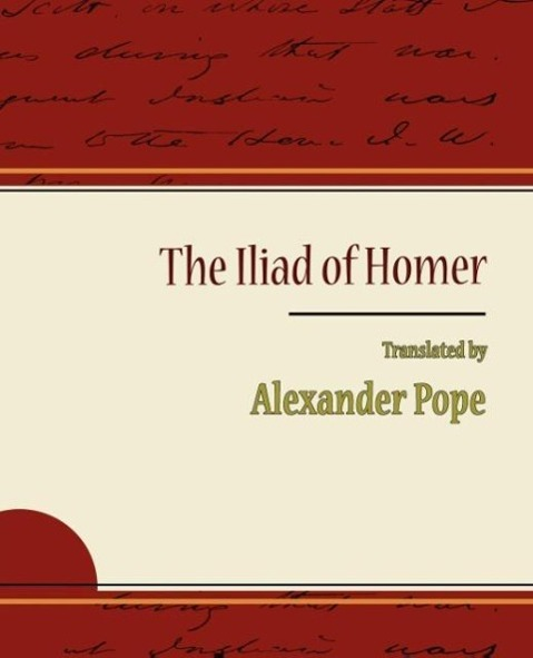 The Iliad of Homer - Alexander Pope - Pope, Alexander Alexander Pope, Pope Alexander Pope