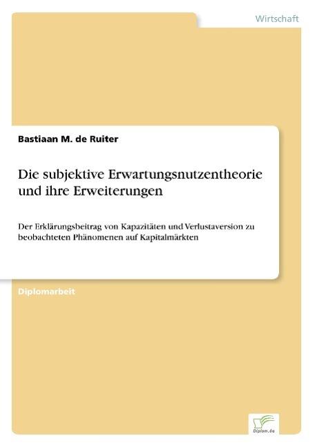 Die subjektive Erwartungsnutzentheorie und ihre Erweiterungen - de Ruiter, Bastiaan M.