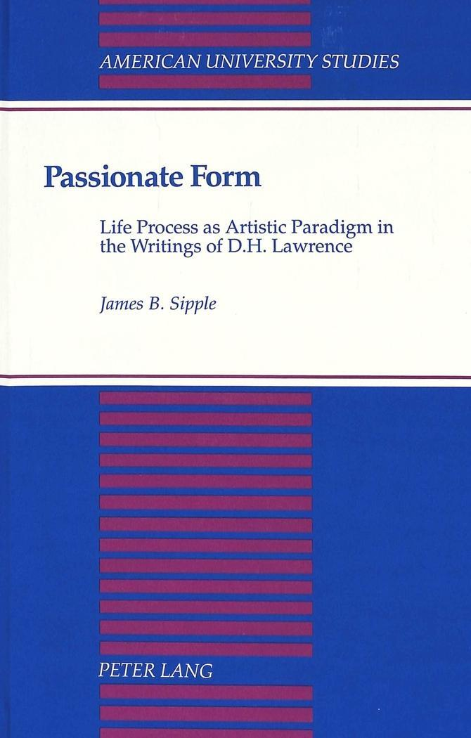Passionate Form Sipple, James B. American University Studies Series 4: English..
