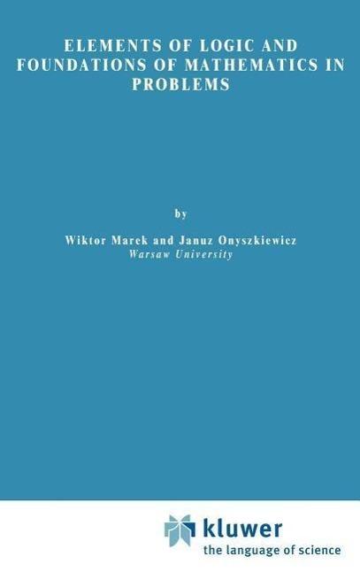 Elements of Logic and Foundations of Mathematics in Problems - Marek, Wiktor Onyszkiewicz, Janusz