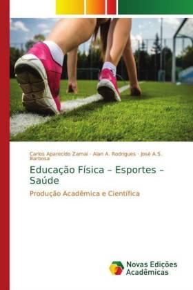 Educação Física - Esportes - Saúde - Zamai, Carlos Aparecido A. Rodrigues, Alan A. S. Barbosa, José
