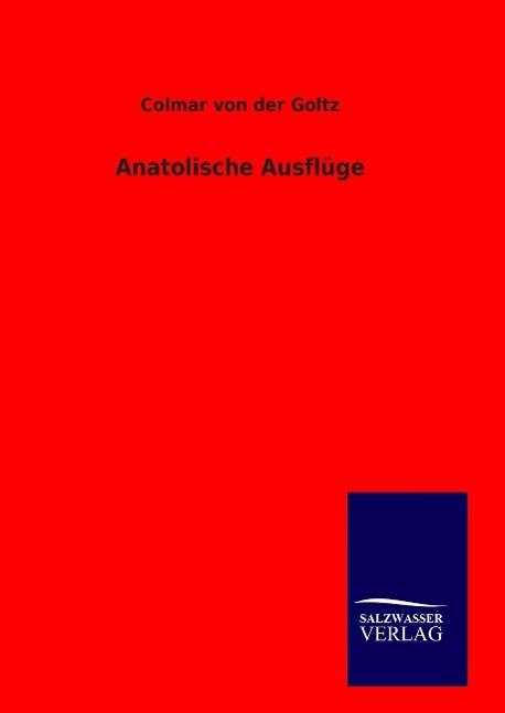 Anatolische Ausfluege - Goltz, Colmar von der