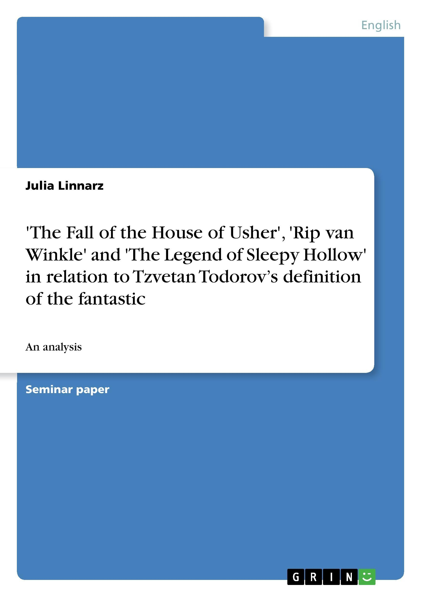 The Fall of the House of Usher ,  Rip van Winkle  and  The Legend of Sleepy Hollow  in relation to Tzvetan Todorov s definition of the fantastic - Linnarz, Julia
