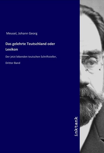 Das gelehrte Teutschland oder Lexikon - Meusel, Johann Georg