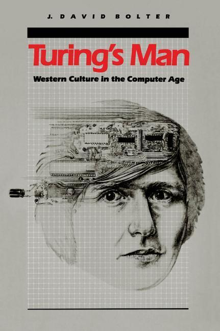 Turing s Man: Western Culture in the Computer Age