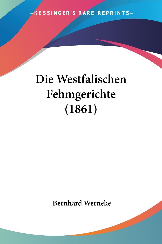 Die Westfalischen Fehmgerichte (1861) - Werneke, Bernhard