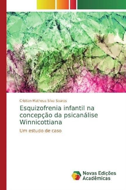 Esquizofrenia infantil na concepção da psicanálise Winnicottiana - Silva Soares, Cristian Matheus