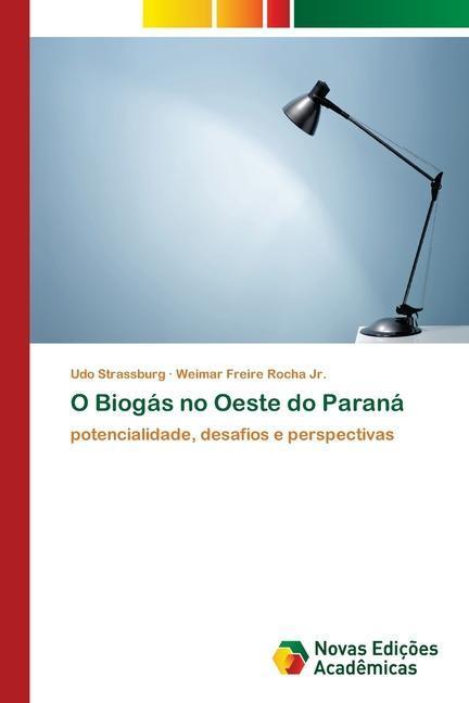 O Biogás no Oeste do Paraná - Strassburg, Udo Rocha, Weimar Freire
