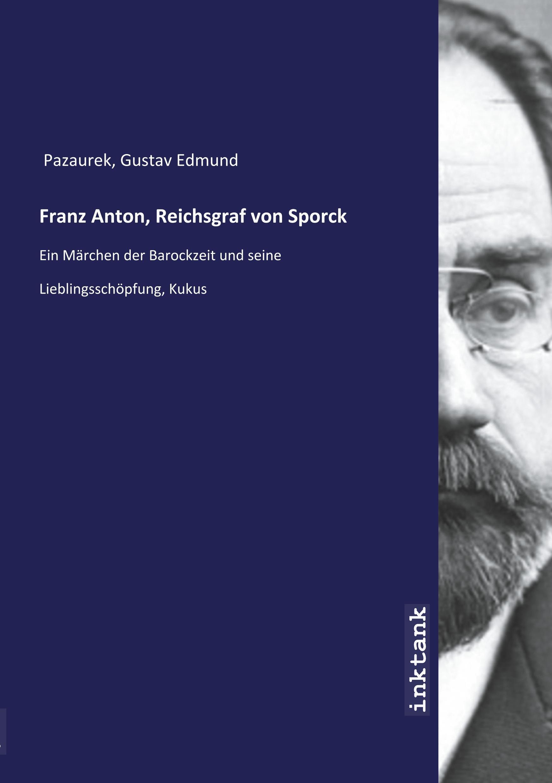 Franz Anton, Reichsgraf von Sporck - Pazaurek, Gustav Edmund