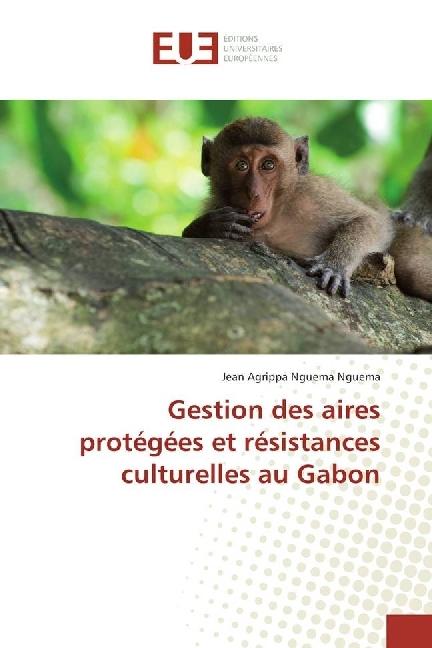 Gestion des aires protégées et résistances culturelles au Gabon - Nguema Nguema, Jean Agrippa