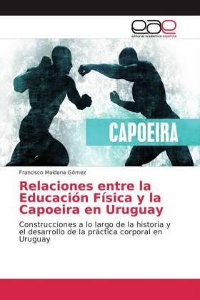 Relaciones entre la Educación Física y la Capoeira en Uruguay - Maidana Gómez, Francisco