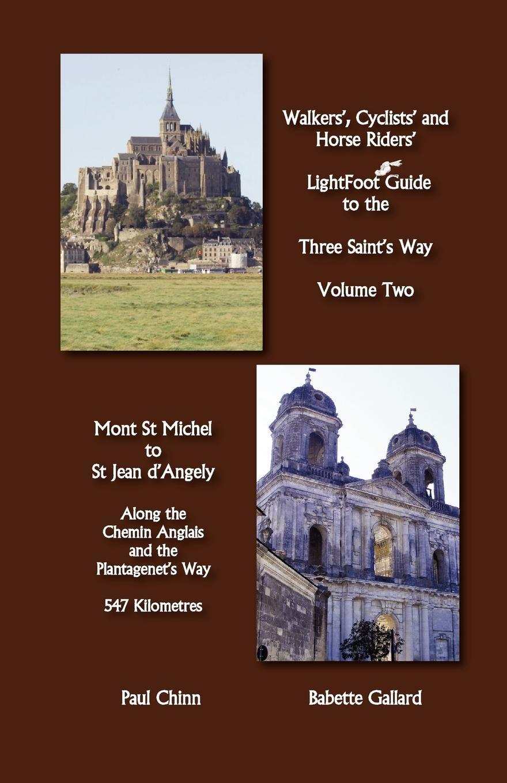 Lightfoot Guide to the Three Saint s Way - Mont St Michel to Saint Jean D Angely - Gallard, Babette Chinn, Paul