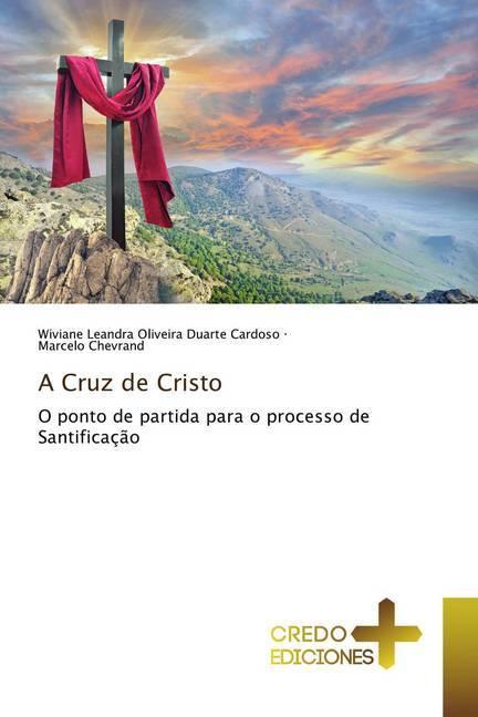 A Cruz de Cristo - Cardoso, Wiviane Leandra Oliveira Duarte Chevrand, Marcelo