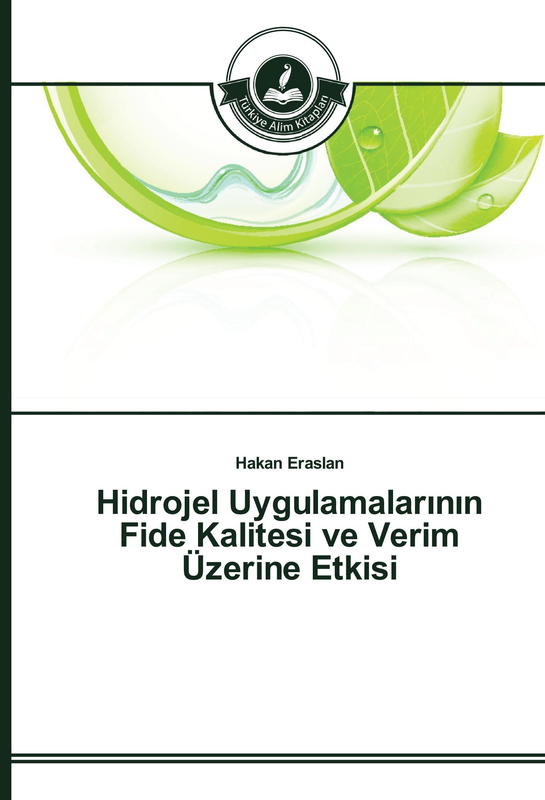 Hidrojel Uygulamalarinin Fide Kalitesi ve Verim Uezerine Etkisi - Eraslan, Hakan