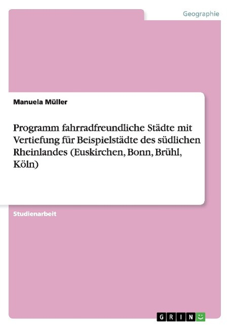 Programm fahrradfreundliche Staedte mit Vertiefung fuer Beispielstaedte des suedlichen Rheinlandes (Euskirchen, Bonn, Bruehl, Koeln) - Mueller, Manuela