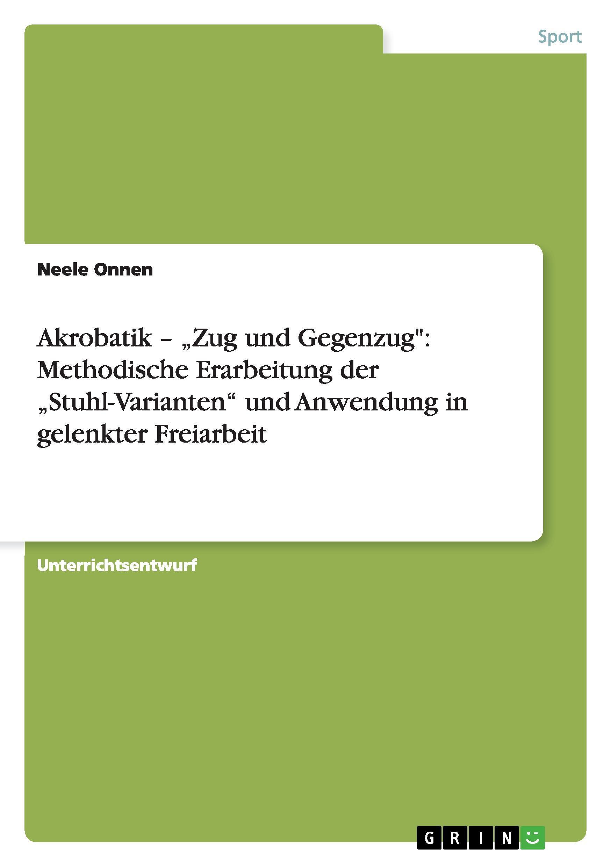 Akrobatik -  Zug und Gegenzug : Methodische Erarbeitung der  Stuhl-Varianten  und Anwendung in gelenkter Freiarbeit - Onnen, Neele