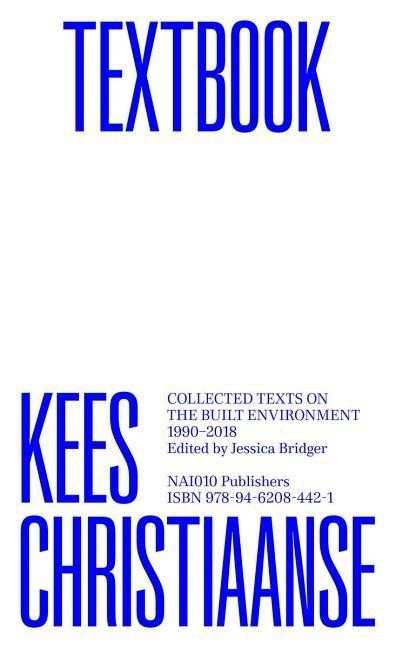 Kees Christiaanse: Textbook: Collected Texts on the Built Environment 1990-2018 - Christiaans, Kees