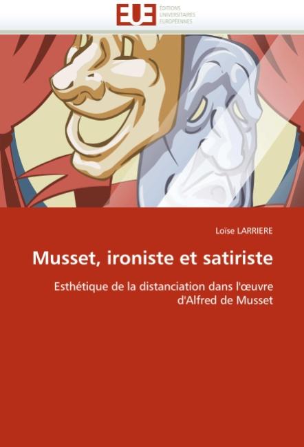 Musset, ironiste et satiriste - Larriere, Loïse