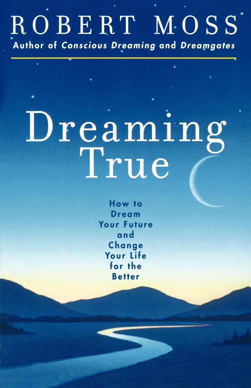 Dreaming True - Moss, Robert McLuhan, Marshall
