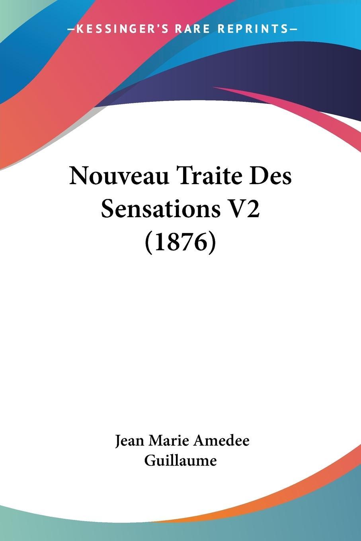 Nouveau Traite Des Sensations V2 (1876) - Guillaume, Jean Marie Amedee