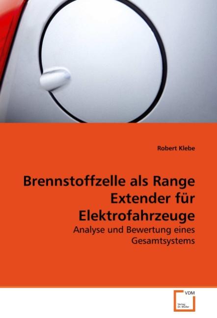 Brennstoffzelle als Range Extender fuer Elektrofahrzeuge - Klebe, Robert