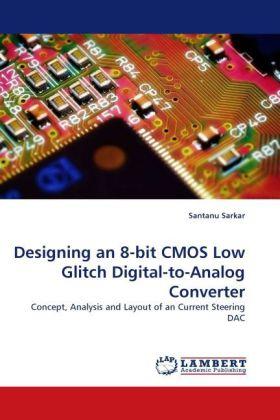 Designing an 8-bit CMOS Low Glitch Digital-to-Analog Converter - Sarkar, Santanu