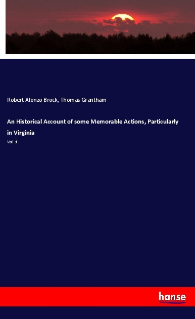 An Historical Account of some Memorable Actions, Particularly in Virginia - Brock, Robert Alonzo Grantham, Thomas