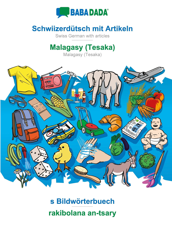 BABADADA, Schwiizerduetsch mit Artikeln - Malagasy (Tesaka), s Bildwoerterbuech - rakibolana an-tsary - Babadada Gmbh