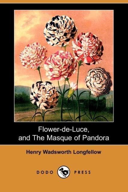 Flower-de-Luce, and the Masque of Pandora (Dodo Press)