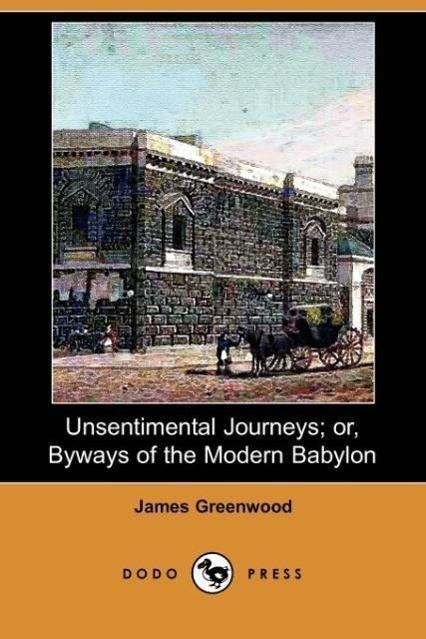 Unsentimental Journeys; Or, Byways of the Modern Babylon (Dodo P