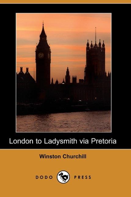 London to Ladysmith Via Pretoria (Illustrated Edition) (Dodo Pre