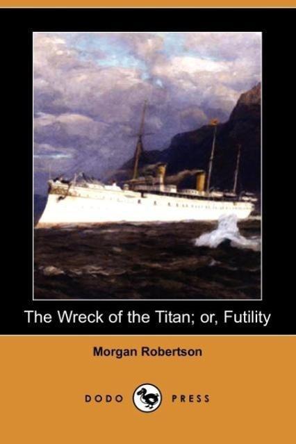 The Wreck of the Titan; Or, Futility (Dodo Press)