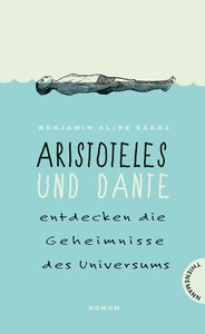 Aristoteles und Dante entdecken die Geheimnisse des Universums (Relaunch)
