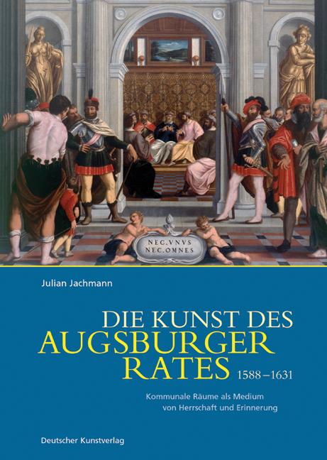 Die Kunst des Augsburger Rates 1588-1631