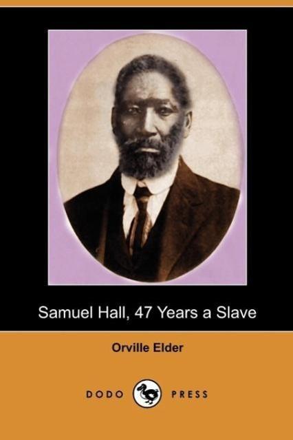 Samuel Hall, 47 Years a Slave