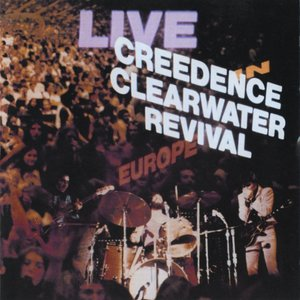 Creedence Clearwater Revival: Live In Europe (Remastered)
