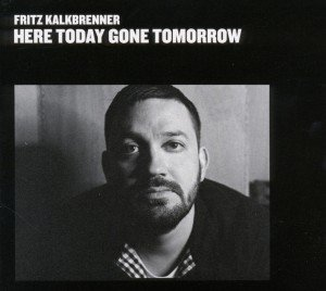 Kalkbrenner, F: Here Today,Gone Tomorrow